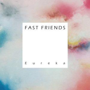 "Fast Friends ""Eureka"