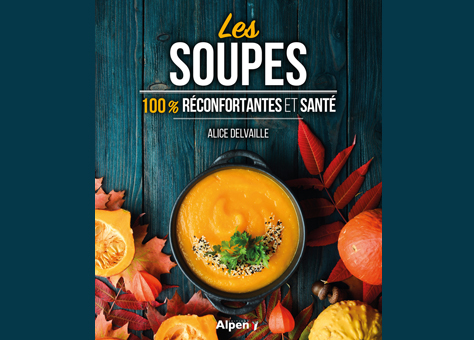 Les soupes – 100 % réconfortantes et santé